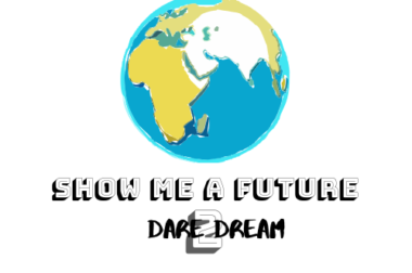 Show me a Future II – Dare 2 Dream!