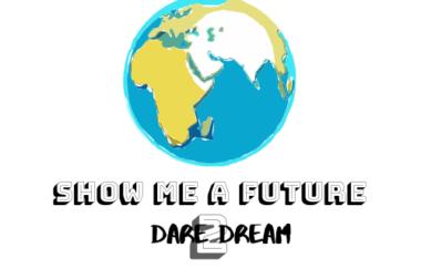 Show me a Future II – Dare 2 Dream!